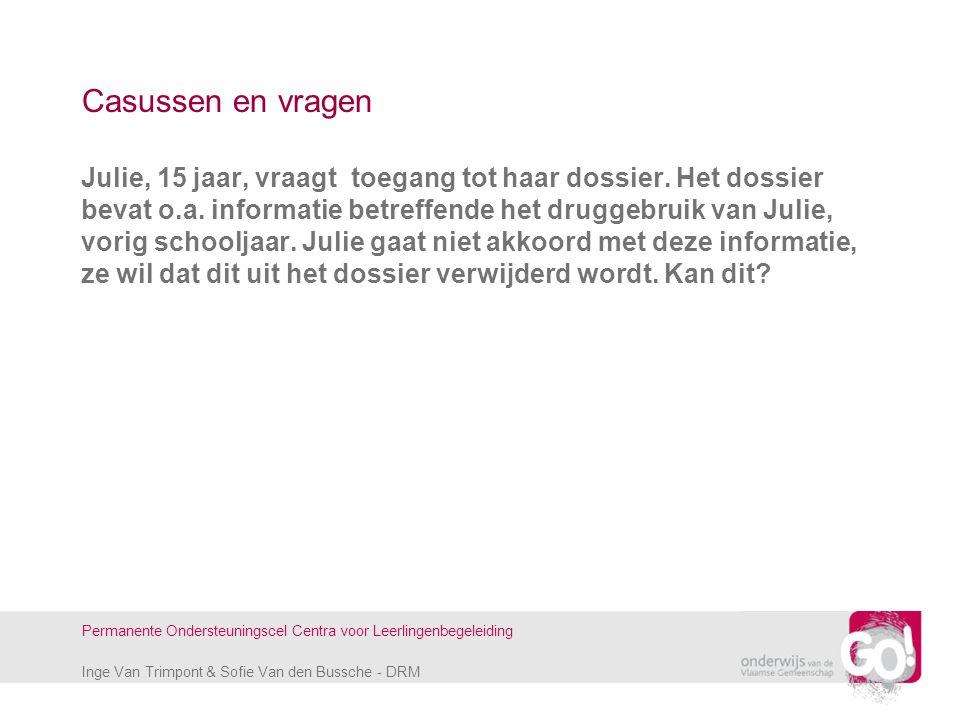Inge Van Trimpont & Sofie Van den Bussche - DRM Permanente Ondersteuningscel Centra voor Leerlingenbegeleiding Casussen en vragen Julie, 15 jaar, vraa