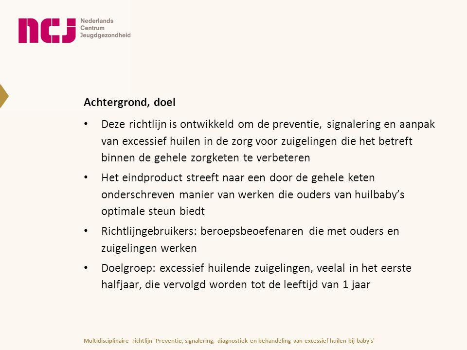 Achtergrond, doel Deze richtlijn is ontwikkeld om de preventie, signalering en aanpak van excessief huilen in de zorg voor zuigelingen die het betreft