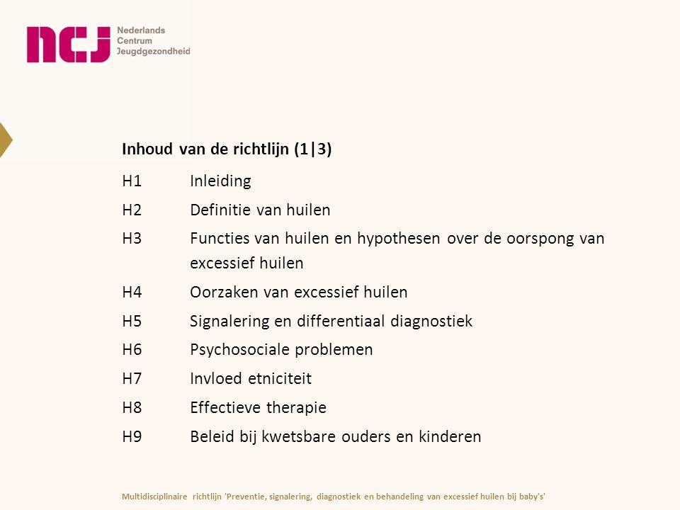 Inhoud van de richtlijn (1|3) H1Inleiding H2Definitie van huilen H3Functies van huilen en hypothesen over de oorspong van excessief huilen H4Oorzaken