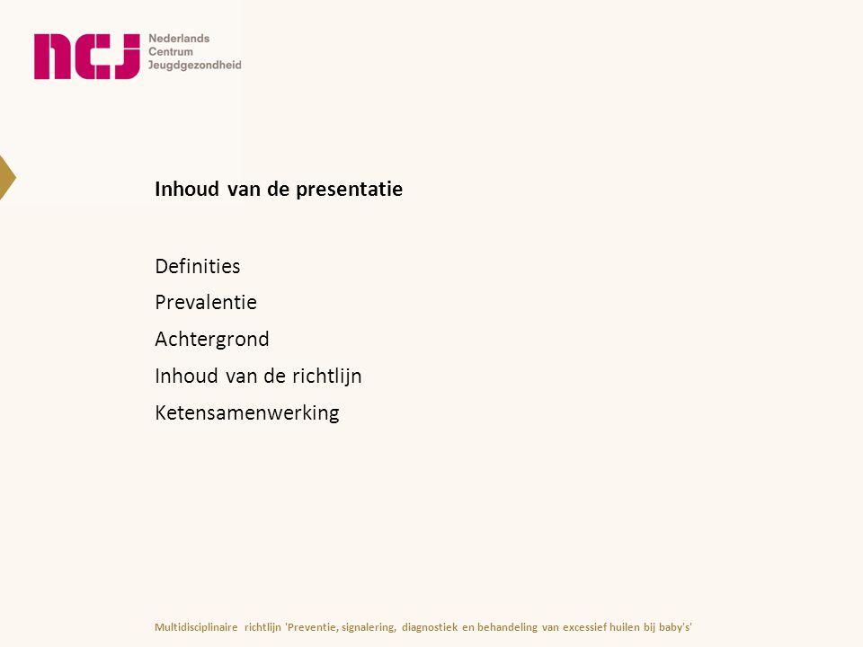 Multidisciplinaire richtlijn 'Preventie, signalering, diagnostiek en behandeling van excessief huilen bij baby's' Inhoud van de presentatie Definities