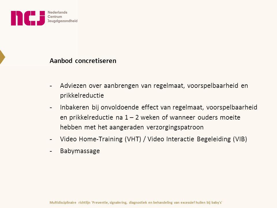 Aanbod concretiseren -Adviezen over aanbrengen van regelmaat, voorspelbaarheid en prikkelreductie -Inbakeren bij onvoldoende effect van regelmaat, voo