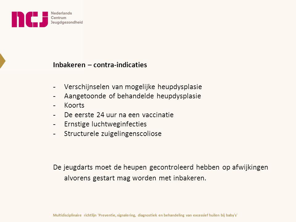 Inbakeren – contra-indicaties -Verschijnselen van mogelijke heupdysplasie -Aangetoonde of behandelde heupdysplasie -Koorts -De eerste 24 uur na een va