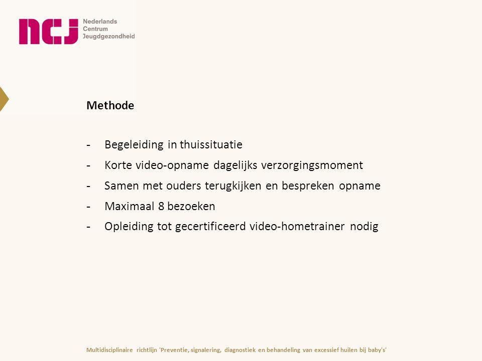 Methode -Begeleiding in thuissituatie -Korte video-opname dagelijks verzorgingsmoment -Samen met ouders terugkijken en bespreken opname -Maximaal 8 be