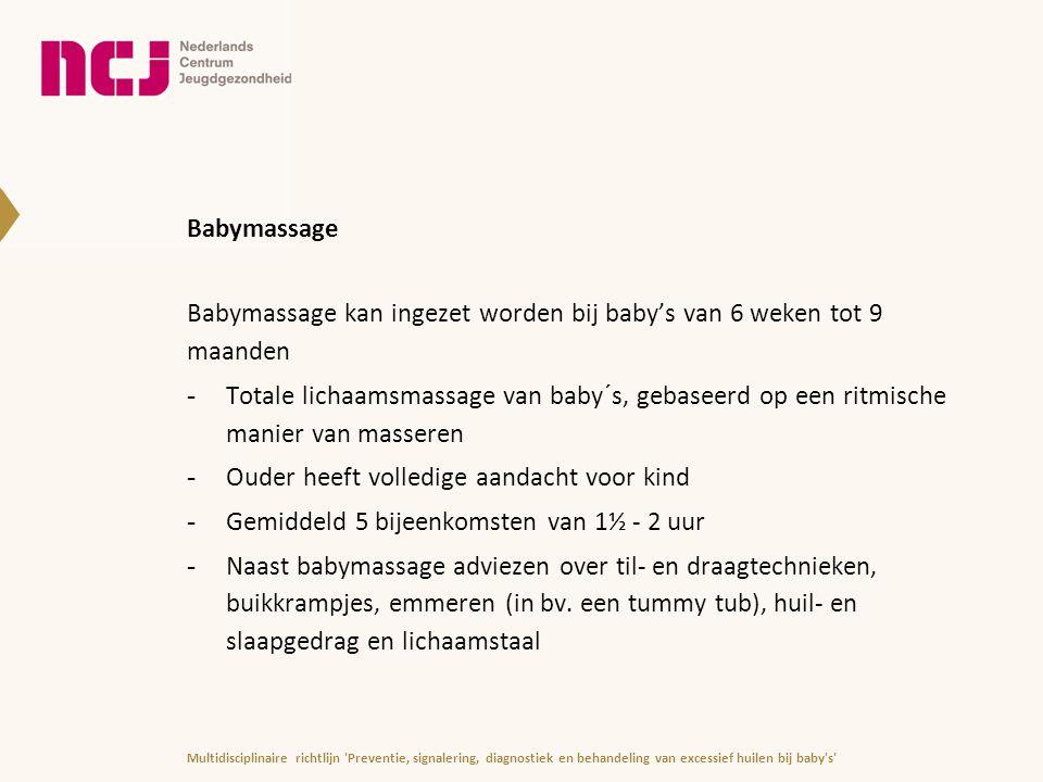 Babymassage Babymassage kan ingezet worden bij baby's van 6 weken tot 9 maanden -Totale lichaamsmassage van baby´s, gebaseerd op een ritmische manier