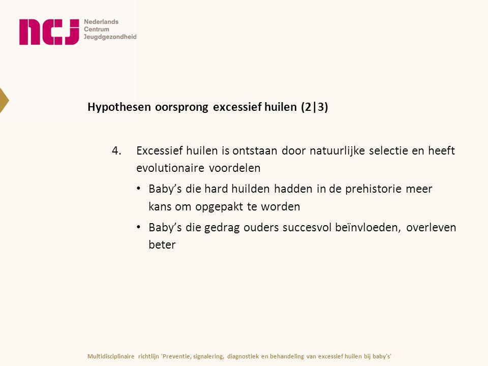 Hypothesen oorsprong excessief huilen (2|3) 4.Excessief huilen is ontstaan door natuurlijke selectie en heeft evolutionaire voordelen Baby's die hard