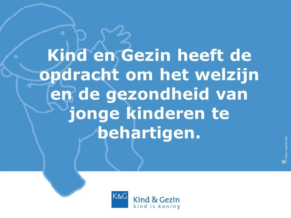 Kind en Gezin heeft de opdracht om het welzijn en de gezondheid van jonge kinderen te behartigen.