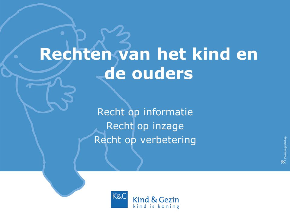 Rechten van het kind en de ouders Recht op informatie Recht op inzage Recht op verbetering