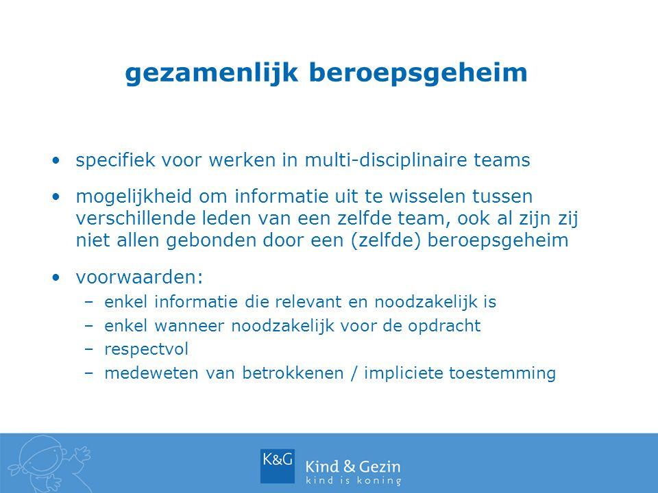 gezamenlijk beroepsgeheim specifiek voor werken in multi-disciplinaire teams mogelijkheid om informatie uit te wisselen tussen verschillende leden van