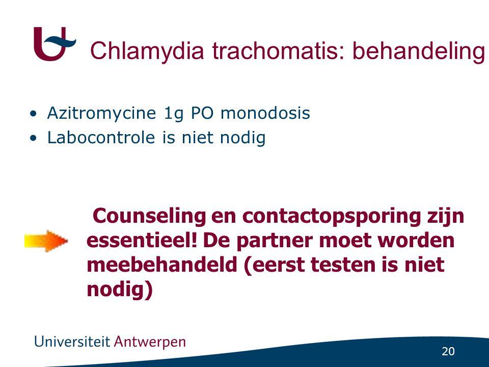 20 Chlamydia trachomatis: behandeling Azitromycine 1g PO monodosis Labocontrole is niet nodig Counseling en contactopsporing zijn essentieel! De partn