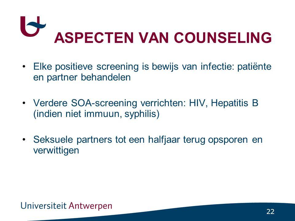22 ASPECTEN VAN COUNSELING Elke positieve screening is bewijs van infectie: patiënte en partner behandelen Verdere SOA-screening verrichten: HIV, Hepa