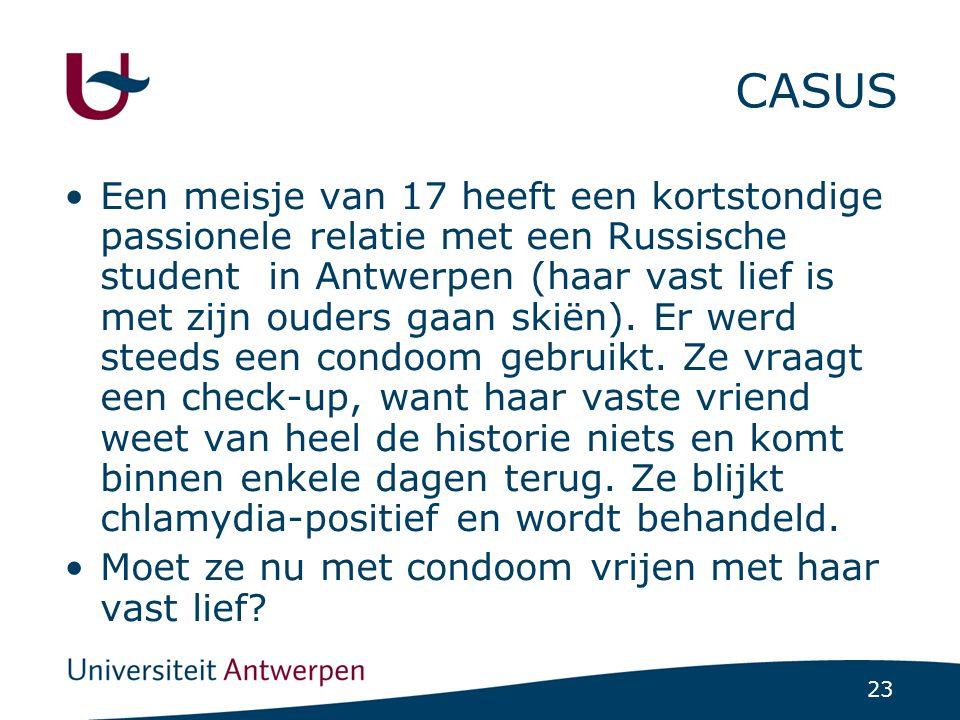 23 CASUS Een meisje van 17 heeft een kortstondige passionele relatie met een Russische student in Antwerpen (haar vast lief is met zijn ouders gaan sk