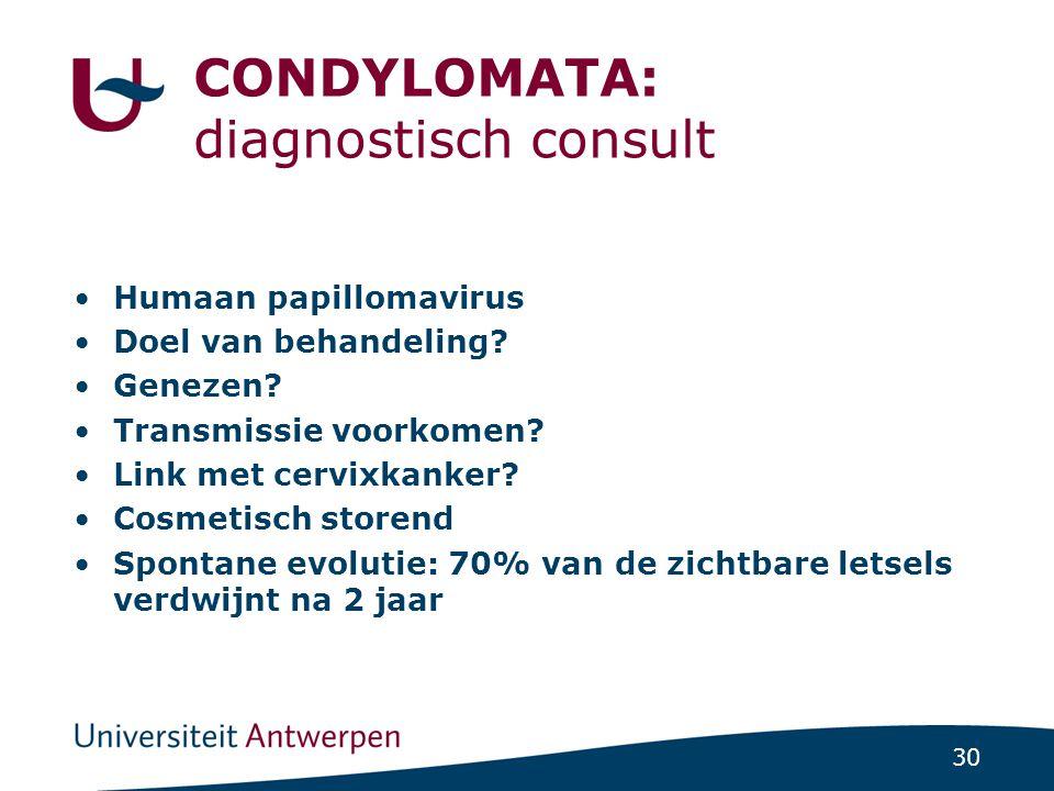 30 CONDYLOMATA: diagnostisch consult Humaan papillomavirus Doel van behandeling? Genezen? Transmissie voorkomen? Link met cervixkanker? Cosmetisch sto