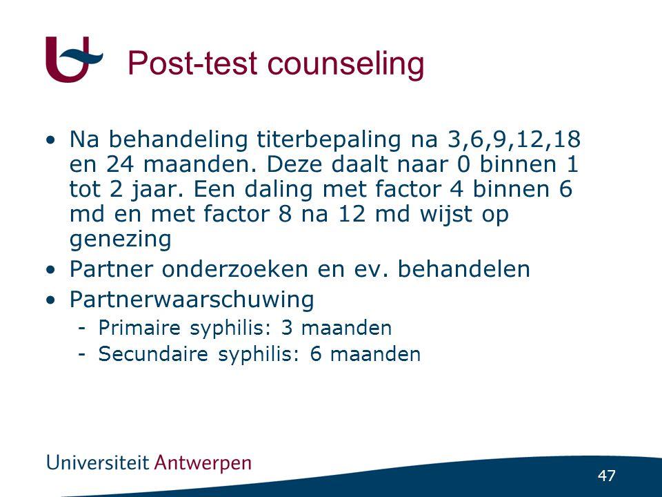 47 Post-test counseling Na behandeling titerbepaling na 3,6,9,12,18 en 24 maanden. Deze daalt naar 0 binnen 1 tot 2 jaar. Een daling met factor 4 binn