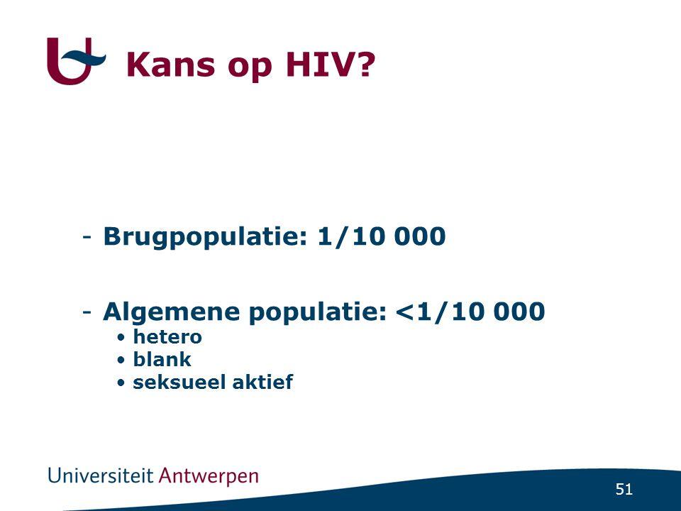 51 Kans op HIV? -Brugpopulatie: 1/10 000 -Algemene populatie: <1/10 000 hetero blank seksueel aktief