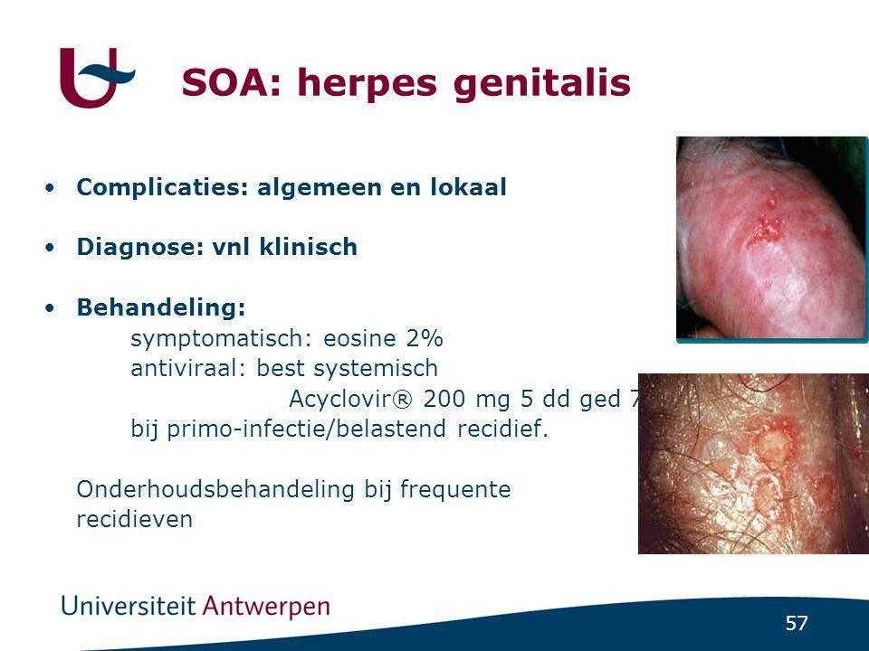 57 SOA: herpes genitalis Complicaties: algemeen en lokaal Diagnose: vnl klinisch Behandeling: symptomatisch: eosine 2% antiviraal: best systemisch Acy