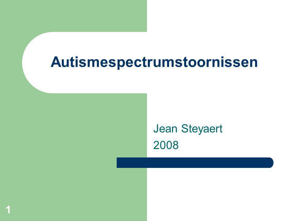 1 Autismespectrumstoornissen Jean Steyaert 2008