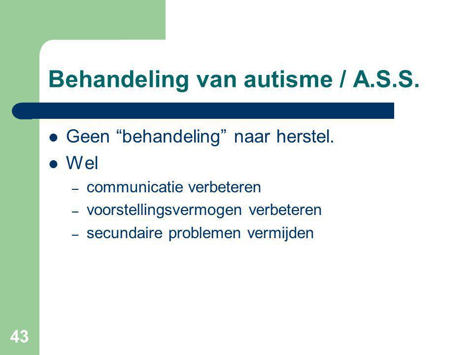 43 Behandeling van autisme / A.S.S.Geen behandeling naar herstel.
