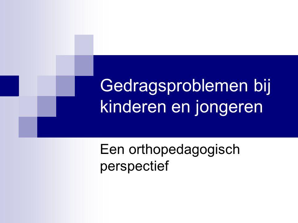 Gedragsproblemen bij kinderen en jongeren Een orthopedagogisch perspectief