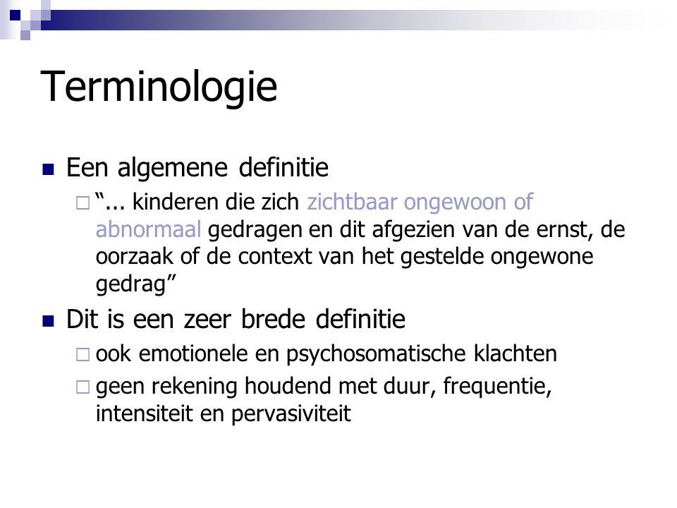 """Terminologie Een algemene definitie  """"... kinderen die zich zichtbaar ongewoon of abnormaal gedragen en dit afgezien van de ernst, de oorzaak of de c"""