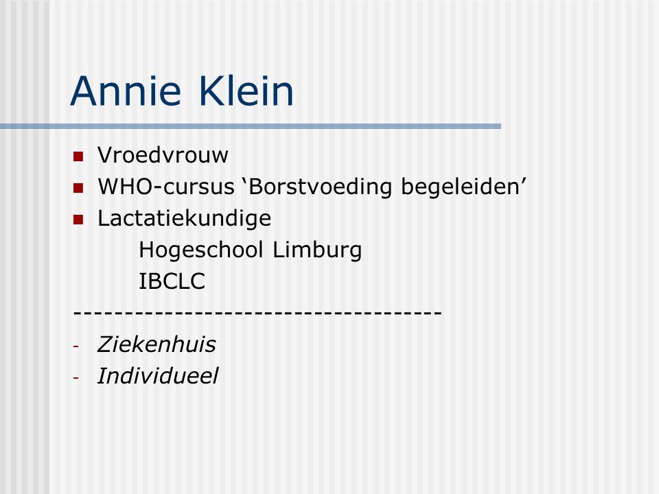 Annie Klein Vroedvrouw WHO-cursus 'Borstvoeding begeleiden' Lactatiekundige Hogeschool Limburg IBCLC ------------------------------------- - Ziekenhui