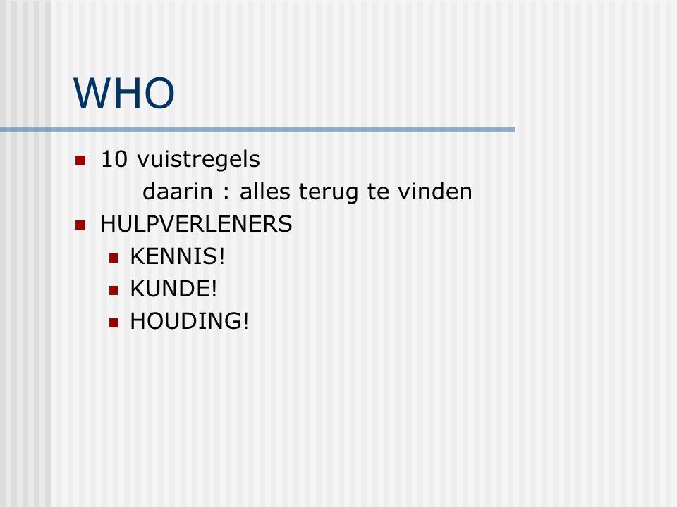 WHO 10 vuistregels daarin : alles terug te vinden HULPVERLENERS KENNIS! KUNDE! HOUDING!