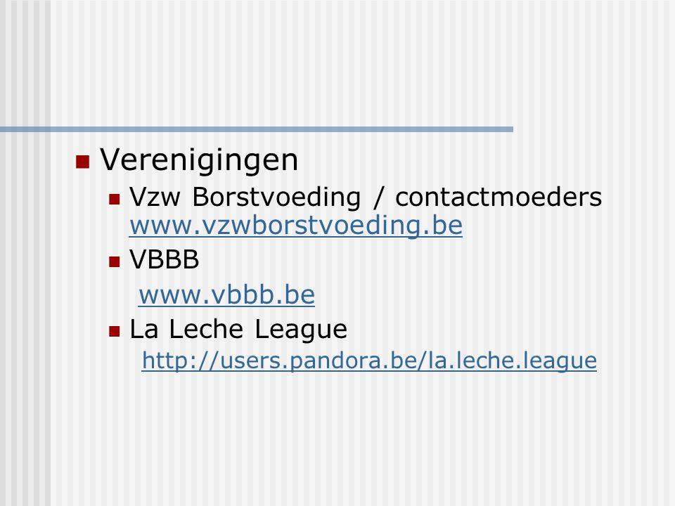 Verenigingen Vzw Borstvoeding / contactmoeders www.vzwborstvoeding.be www.vzwborstvoeding.be VBBB www.vbbb.be La Leche League http://users.pandora.be/