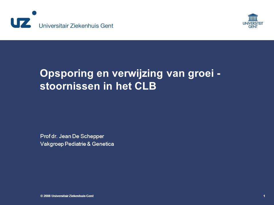 © 2008 Universitair Ziekenhuis Gent1 Opsporing en verwijzing van groei - stoornissen in het CLB Prof dr. Jean De Schepper Vakgroep Pediatrie & Genetic