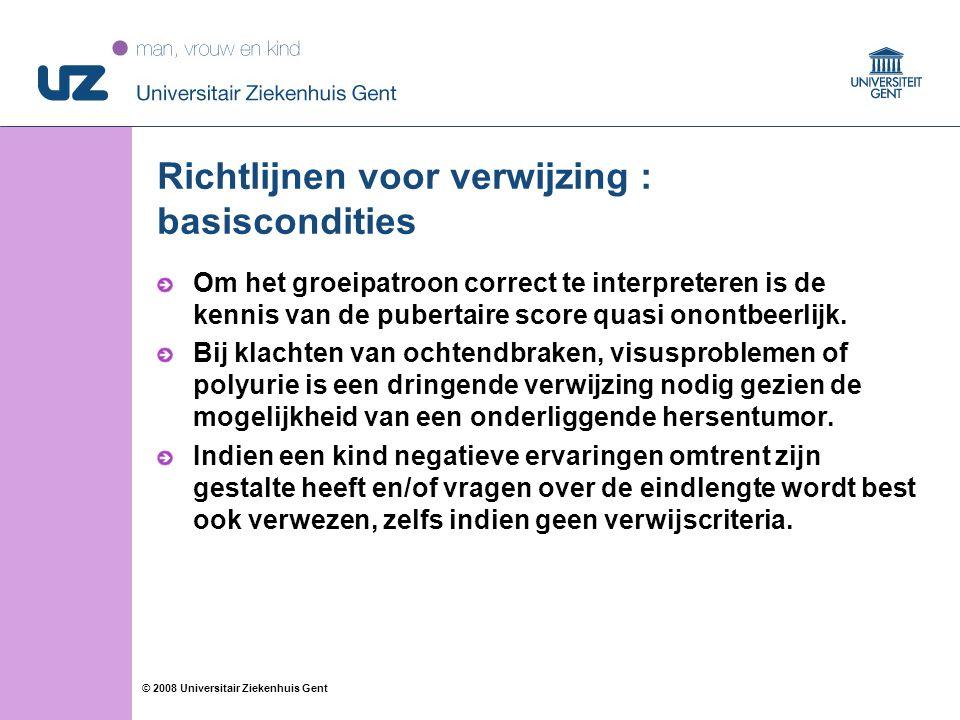 11 © 2008 Universitair Ziekenhuis Gent Richtlijnen voor verwijzing : basiscondities Om het groeipatroon correct te interpreteren is de kennis van de pubertaire score quasi onontbeerlijk.