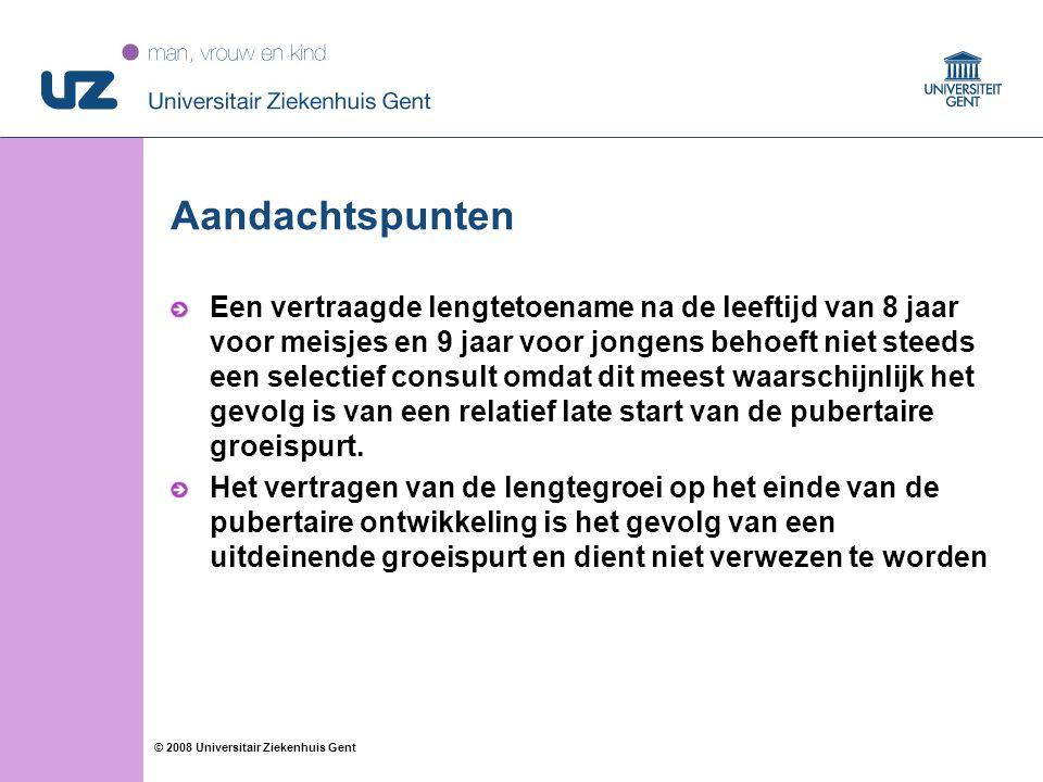 18 © 2008 Universitair Ziekenhuis Gent Aandachtspunten Een vertraagde lengtetoename na de leeftijd van 8 jaar voor meisjes en 9 jaar voor jongens beho