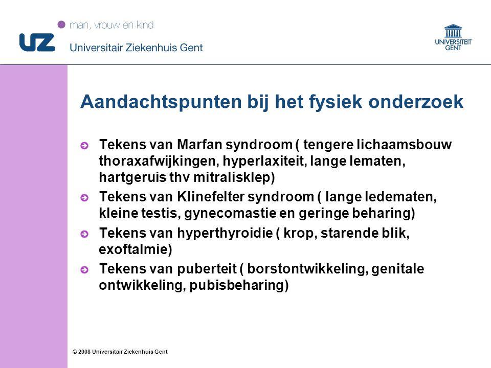 24 © 2008 Universitair Ziekenhuis Gent Aandachtspunten bij het fysiek onderzoek Tekens van Marfan syndroom ( tengere lichaamsbouw thoraxafwijkingen, h