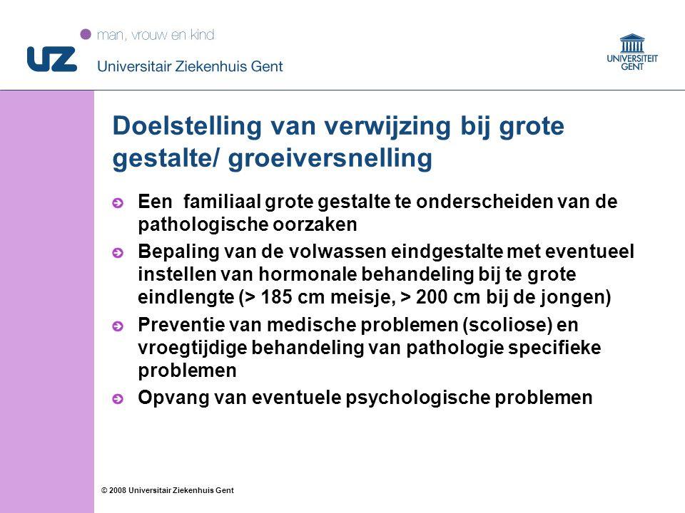 27 © 2008 Universitair Ziekenhuis Gent Doelstelling van verwijzing bij grote gestalte/ groeiversnelling Een familiaal grote gestalte te onderscheiden