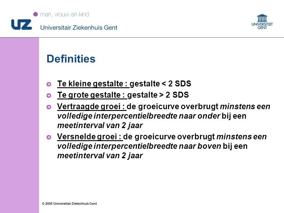 66 © 2008 Universitair Ziekenhuis Gent Definities Te kleine gestalte : gestalte < 2 SDS Te grote gestalte : gestalte > 2 SDS Vertraagde groei : de groeicurve overbrugt minstens een volledige interpercentielbreedte naar onder bij een meetinterval van 2 jaar Versnelde groei : de groeicurve overbrugt minstens een volledige interpercentielbreedte naar boven bij een meetinterval van 2 jaar