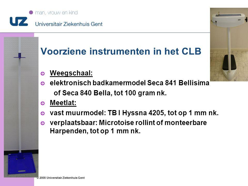 88 © 2008 Universitair Ziekenhuis Gent Voorziene instrumenten in het CLB Weegschaal: elektronisch badkamermodel Seca 841 Bellisima of Seca 840 Bella, tot 100 gram nk.
