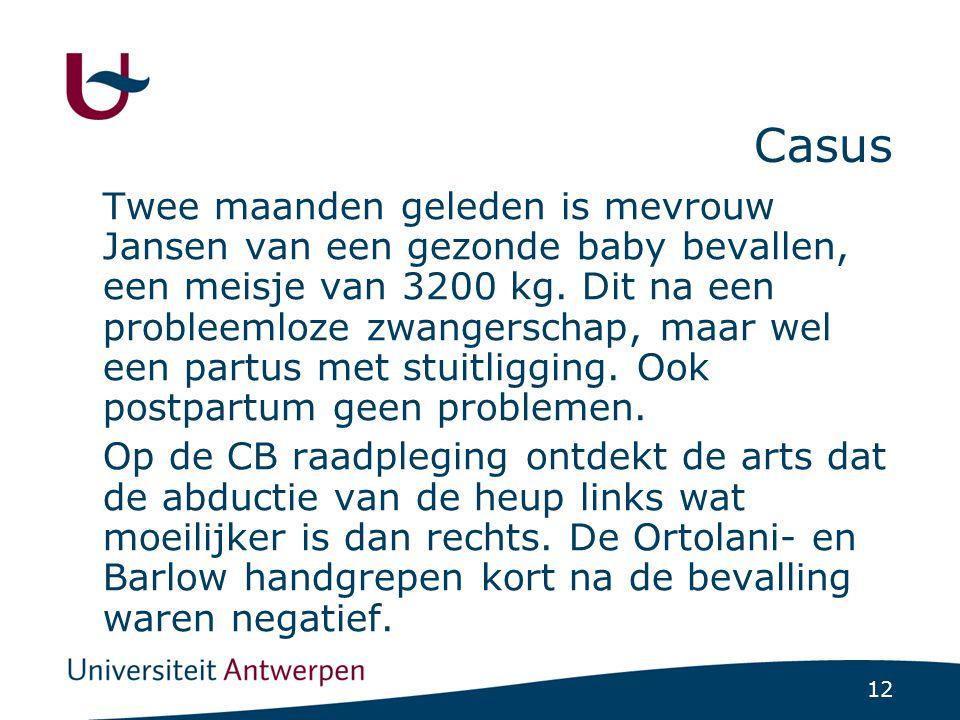 12 Casus Twee maanden geleden is mevrouw Jansen van een gezonde baby bevallen, een meisje van 3200 kg. Dit na een probleemloze zwangerschap, maar wel