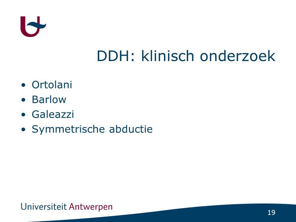 19 DDH: klinisch onderzoek Ortolani Barlow Galeazzi Symmetrische abductie