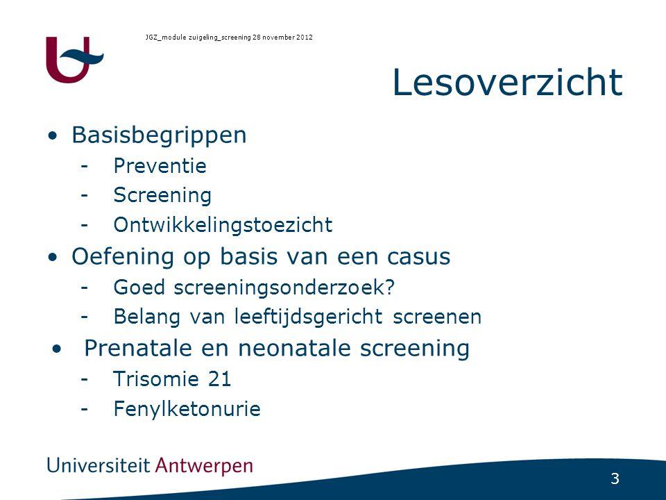 3 Lesoverzicht Basisbegrippen -Preventie -Screening -Ontwikkelingstoezicht Oefening op basis van een casus -Goed screeningsonderzoek? -Belang van leef