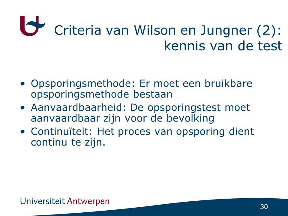 30 Criteria van Wilson en Jungner (2): kennis van de test Opsporingsmethode: Er moet een bruikbare opsporingsmethode bestaan Aanvaardbaarheid: De opsp