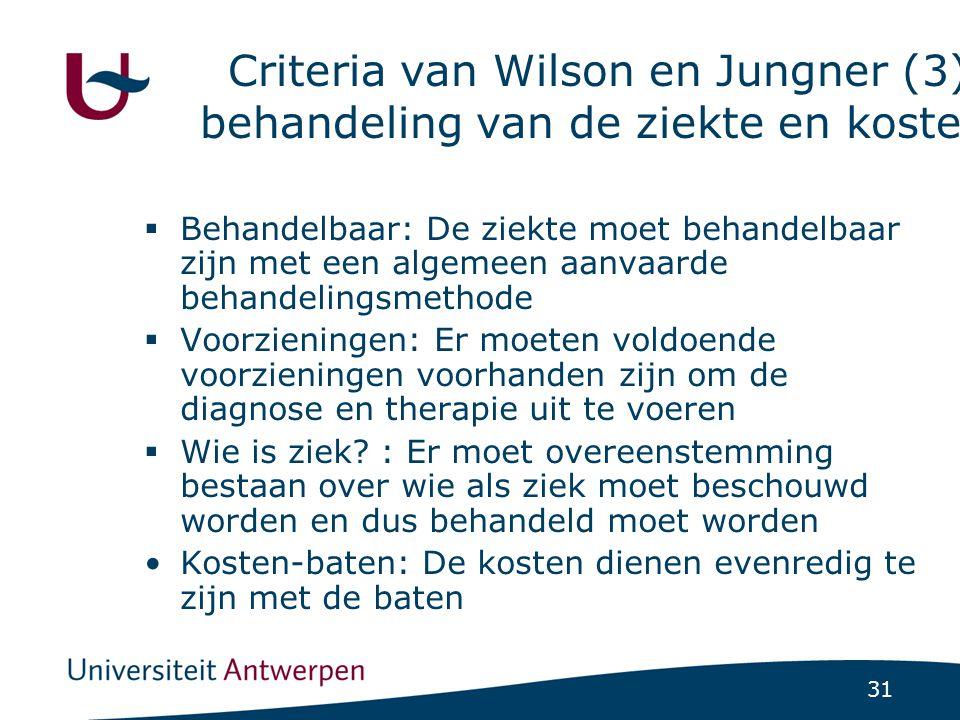31 Criteria van Wilson en Jungner (3): behandeling van de ziekte en kosten  Behandelbaar: De ziekte moet behandelbaar zijn met een algemeen aanvaarde