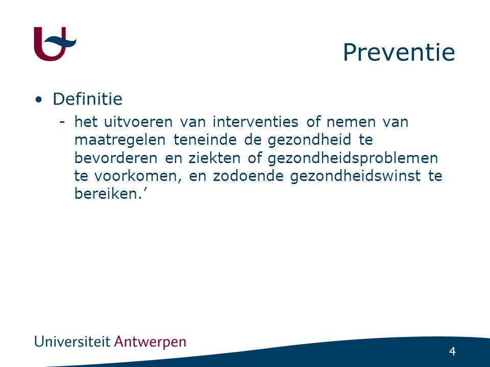 4 Preventie Definitie -het uitvoeren van interventies of nemen van maatregelen teneinde de gezondheid te bevorderen en ziekten of gezondheidsproblemen