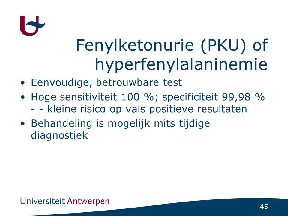 45 Fenylketonurie (PKU) of hyperfenylalaninemie Eenvoudige, betrouwbare test Hoge sensitiviteit 100 %; specificiteit 99,98 % - - kleine risico op vals