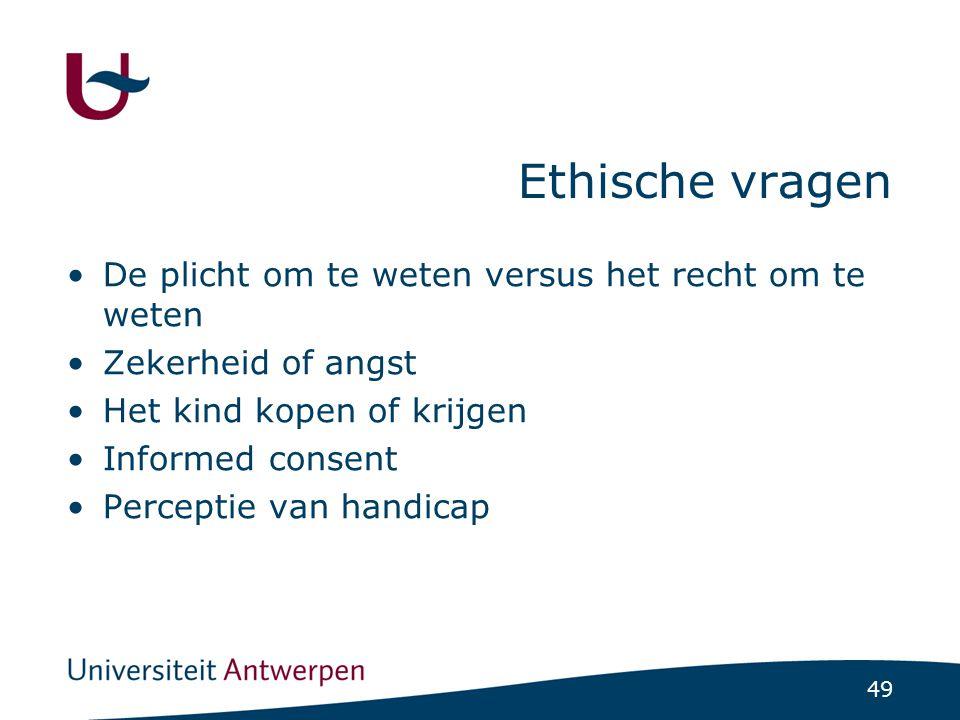 49 Ethische vragen De plicht om te weten versus het recht om te weten Zekerheid of angst Het kind kopen of krijgen Informed consent Perceptie van hand