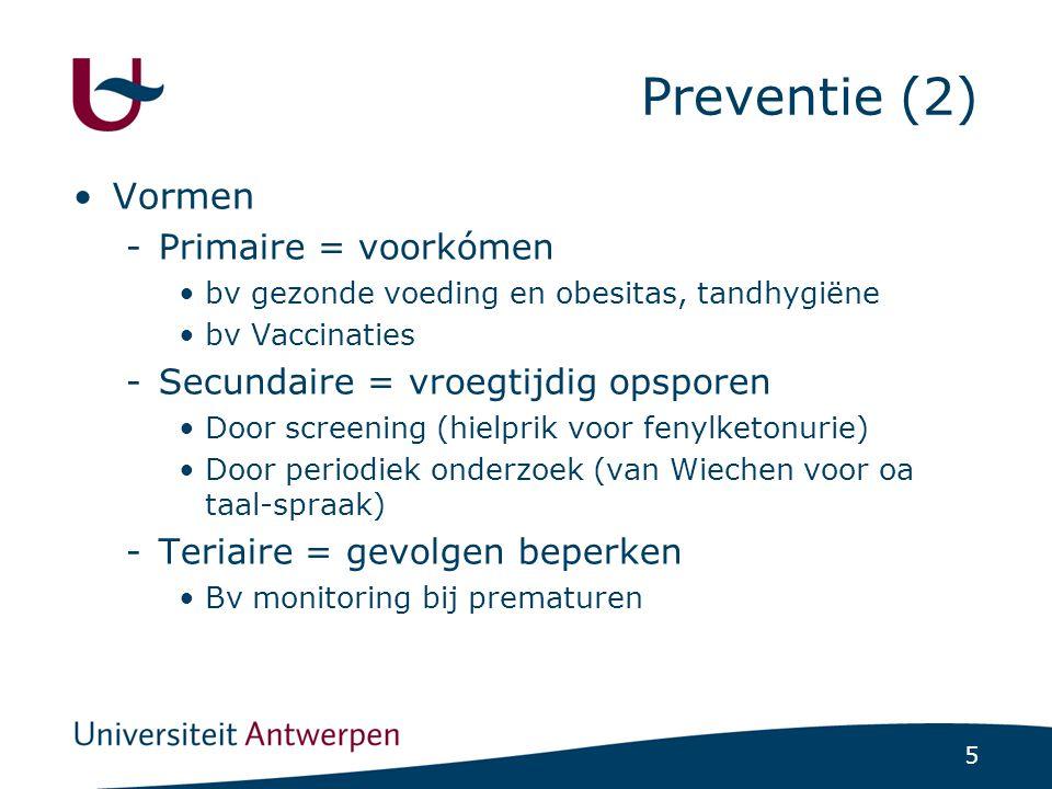 5 Preventie (2) Vormen -Primaire = voorkómen bv gezonde voeding en obesitas, tandhygiëne bv Vaccinaties -Secundaire = vroegtijdig opsporen Door screen