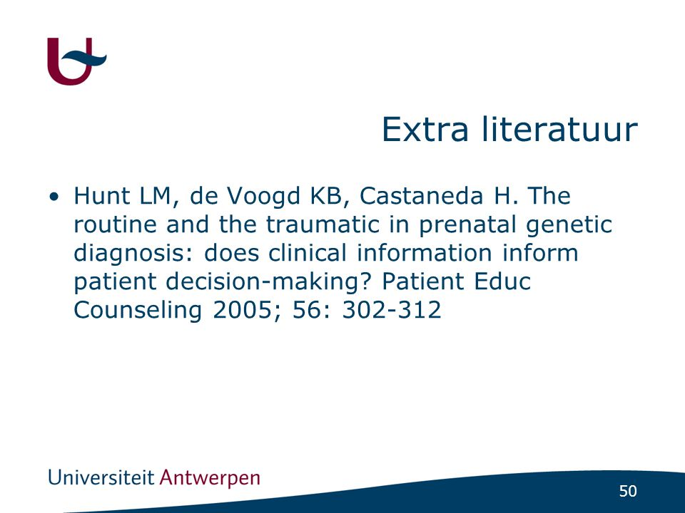 50 Extra literatuur Hunt LM, de Voogd KB, Castaneda H. The routine and the traumatic in prenatal genetic diagnosis: does clinical information inform p