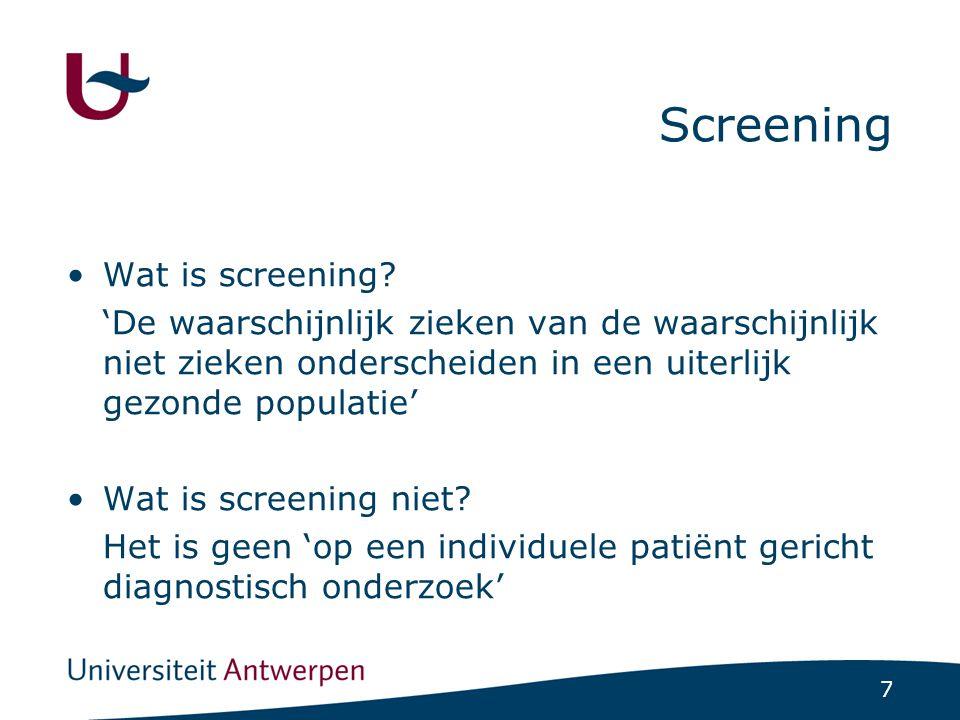 7 Screening Wat is screening? 'De waarschijnlijk zieken van de waarschijnlijk niet zieken onderscheiden in een uiterlijk gezonde populatie' Wat is scr