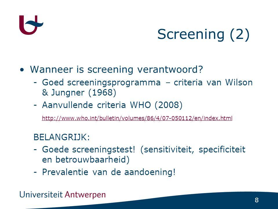 8 Screening (2) Wanneer is screening verantwoord? -Goed screeningsprogramma – criteria van Wilson & Jungner (1968) -Aanvullende criteria WHO (2008) ht