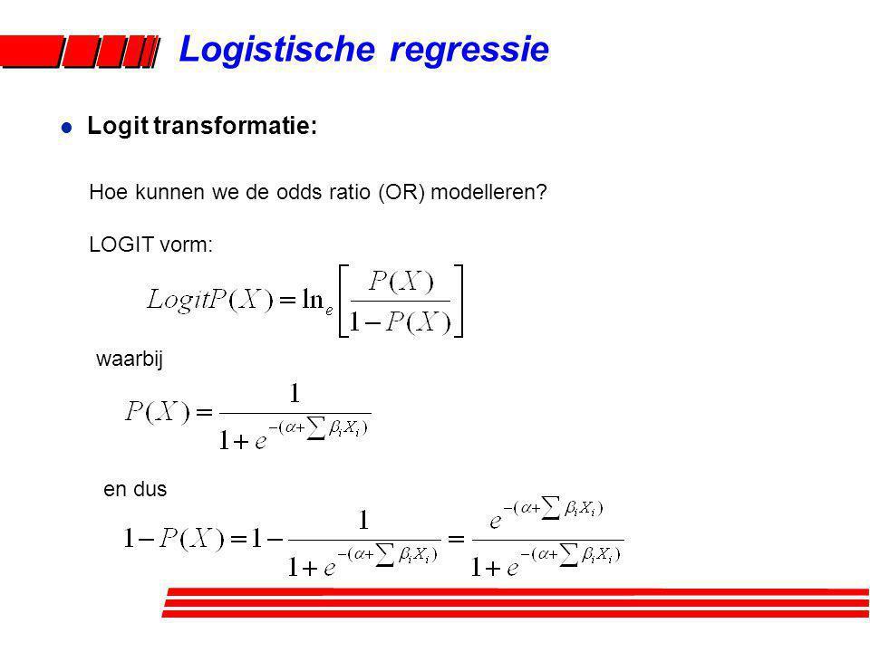 Logistische regressie Hoe kunnen we de odds ratio (OR) modelleren? LOGIT vorm: l Logit transformatie: waarbij en dus