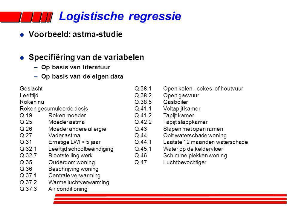 Logistische regressie l Voorbeeld: astma-studie l Specifiëring van de variabelen –Op basis van literatuur –Op basis van de eigen data GeslachtQ.38.1Op
