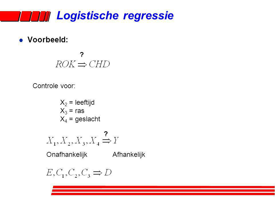 Logistische regressie Controle voor: X 2 = leeftijd X 3 = ras X 4 = geslacht l Voorbeeld: ? ? Onafhankelijk Afhankelijk