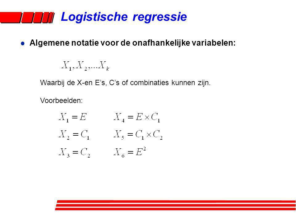 Logistische regressie Waarbij de X-en E's, C's of combinaties kunnen zijn. Voorbeelden: l Algemene notatie voor de onafhankelijke variabelen: