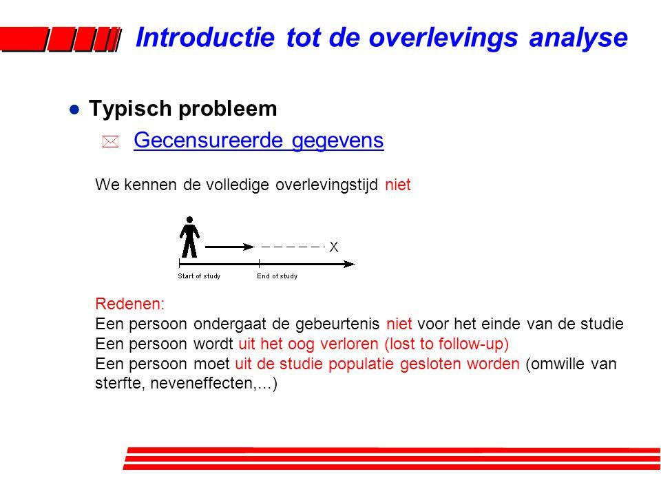 * Voorbeeld T=5 T=12 T=3,5 T=8 T=6 T=3,5 X X Uitgesloten uit de studie Einde van de studie Uit het oog verloren Introductie tot de overlevings analyse